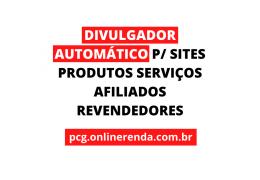 DIVULGADOR AUTOMÁTICO PARA PRODUTOS SERVIÇOS SITES AFILIADOS REVENDAS IMOVEIS AUTOMOVEIS